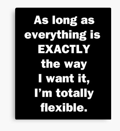 I'm Totally Flexible Canvas Print