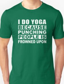 I Do Yoga because punching people is frowned upon Gift For Yoga Lovers T-Shirt