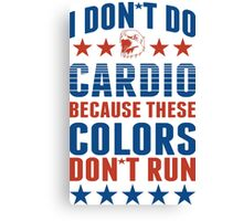 Dont Do Cardio Because These Colors Dont Run Canvas Print