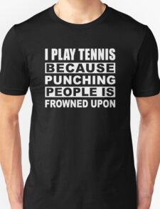 I play Tennis because punching people is frowned upon Gift For Tennis Players T-Shirt