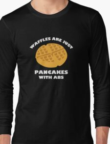 Waffles Are Just Pancakes With Abs Long Sleeve T-Shirt