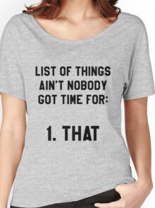 Ain't Nobody Got Time for That! Funny/Hipster Meme Women's Relaxed Fit T-Shirt