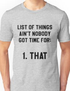 Ain't Nobody Got Time for That! Funny/Hipster Meme Unisex T-Shirt