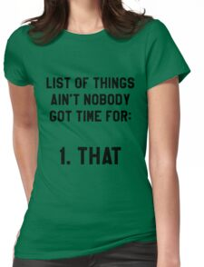 Ain't Nobody Got Time for That! Funny/Hipster Meme Womens Fitted T-Shirt