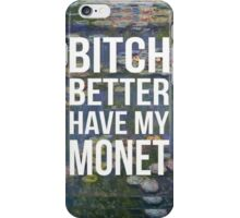 Bitch Better Have My Monet iPhone Case/Skin