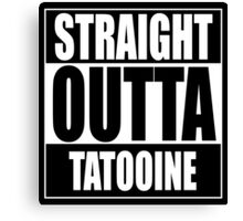 Straight OUTTA Tatooine - Star Wars Canvas Print