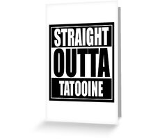 Straight OUTTA Tatooine - Star Wars Greeting Card