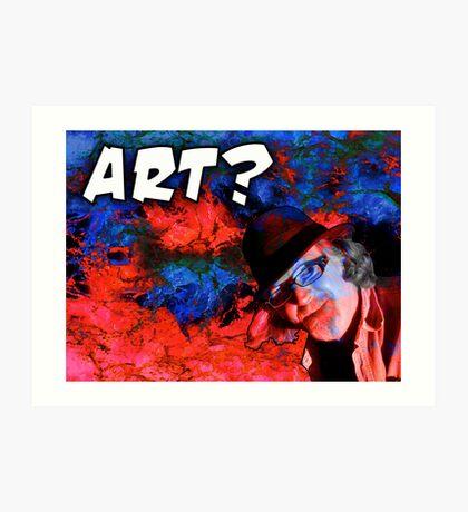 Is This Art? Art Print