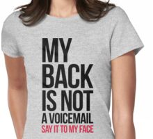 Say It To My Face Funny Quote Womens Fitted T-Shirt