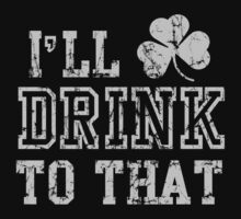 I'll Drink To That St Patrick's Day One Piece - Long Sleeve