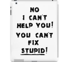 You Cant Fix Stupid iPad Case/Skin