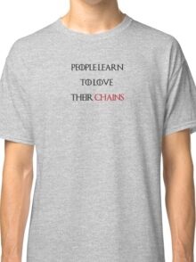 People Learn to Love Their Chains Classic T-Shirt