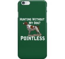 Hunting Without My Dog? Pointless (Brittany, White Lettering) iPhone Case/Skin