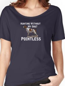 Hunting Without My Dog? Pointless (Brittany, White Lettering) Women's Relaxed Fit T-Shirt