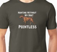 Hunting Without My Dog? Pointless (Vizsla, White Lettering) Unisex T-Shirt