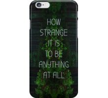 How Strange It Is To Be Anything At All iPhone Case/Skin