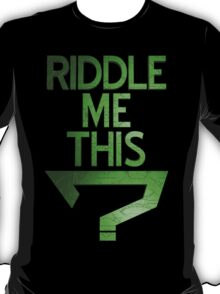 Riddle Me This? T-Shirt