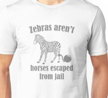 Zebras Aren't Horses Escaped From Jail Unisex T-Shirt