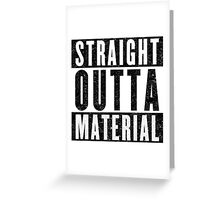 Need More Material Greeting Card