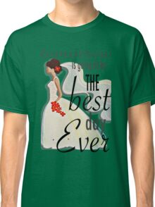 Best Day Ever Bride Classic T-Shirt