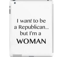 I want to be a Republican but I'm a woman black print iPad Case/Skin