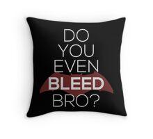 Do You Even Bleed, Bro? Throw Pillow