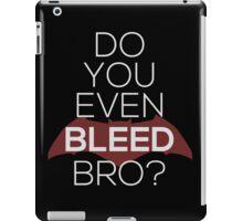 Do You Even Bleed, Bro? iPad Case/Skin