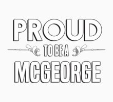 Proud to be a Mcgeorge. Show your pride if your last name or surname is Mcgeorge Kids Clothes