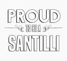 Proud to be a Santilli. Show your pride if your last name or surname is Santilli Kids Clothes