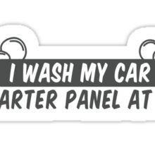I wash my car one quarter panel at a time Sticker