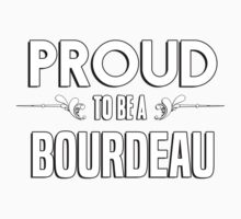 Proud to be a Bourdeau. Show your pride if your last name or surname is Bourdeau Kids Clothes