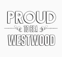 Proud to be a Westwood. Show your pride if your last name or surname is Westwood Kids Clothes