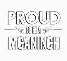 Proud to be a Mcaninch. Show your pride if your last name or surname is Mcaninch Kids Clothes
