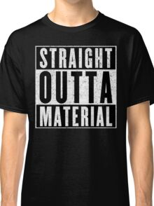 Need More Material Classic T-Shirt