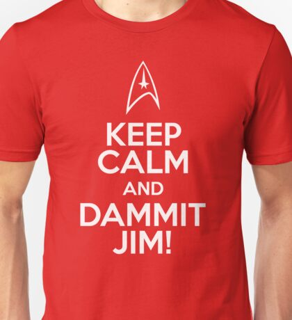 Keep Calm and Dammit Jim! Unisex T-Shirt