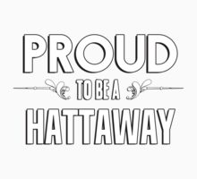Proud to be a Hattaway. Show your pride if your last name or surname is Hattaway Kids Clothes