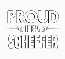 Proud to be a Scheffer. Show your pride if your last name or surname is Scheffer Kids Clothes