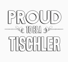 Proud to be a Tischler. Show your pride if your last name or surname is Tischler Kids Clothes