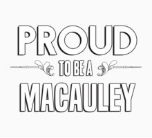Proud to be a Macauley. Show your pride if your last name or surname is Macauley Kids Clothes