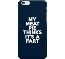 My meat pie thinks it's a fart iPhone Case/Skin