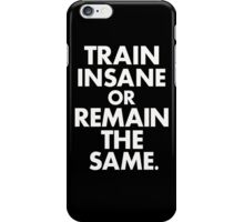 Train Insane  iPhone Case/Skin
