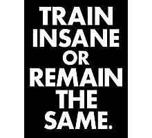 Train Insane  Photographic Print