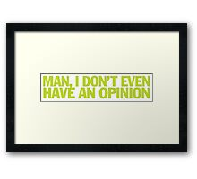Pulp Fiction - Man, I don't even have an opinion Framed Print