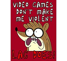Videogames Dont Make Me Violent. Lag Does! Photographic Print