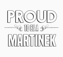 Proud to be a Martinek. Show your pride if your last name or surname is Martinek Kids Clothes