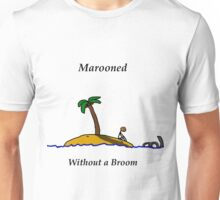 Marooned without a broom Unisex T-Shirt