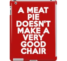 A meat pie doesn't make a very good chair iPad Case/Skin