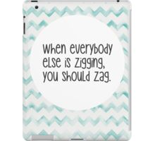 When everybody else is zigging, you should zag. iPad Case/Skin