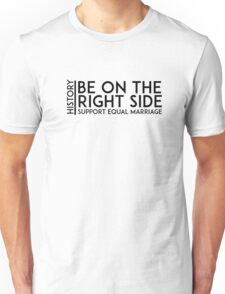 Be on the Right Side of History: Support Equal Marriage (Big) Unisex T-Shirt