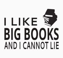 I Like Big Books And I Cannot Lie by coolfuntees